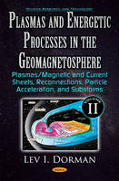 Plasmas & Energetic Processes in the Geomagnetosphere: Volume II -- Plasmas/Magnetic & Current Sheets, Reconnections, Particle Acceleration, & Substorms (Hardback)