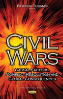 Civil Wars: Casual Factors, Conflict Resolution & Global Consequences (Hardback)