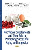 Nutritional Supplements & Their Role in Promoting Successful Aging & Longevity (Paperback)