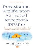 Peroxisome Profilerator-Activated Receptors (PPARs): Structure, Mechanisms of Action and Role in Health and Disease (Hardback)