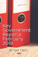 Key Government Reports -- Volume 7: February 2019 (Hardback)