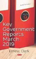 Key Government Reports -- Volume 9: March 2019 (Hardback)