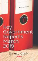 Key Government Reports -- Volume 11: March 2019 (Hardback)