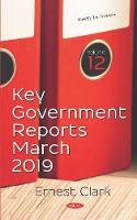 Key Government Reports -- Volume 12: March 2019 (Hardback)