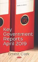 Key Government Reports: Volume 16 -- April 2019 (Hardback)