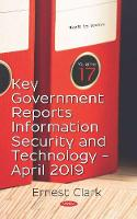 Key Government Reports -- Volume 17: Information Security and Technology (April 2019) (Hardback)