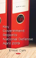 Key Government Reports: Volume 18: National Defense -- April 2019 (Hardback)
