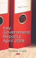 Key Government Reports -- Volume 19: April 2019 (Hardback)