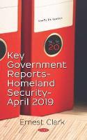 Key Government Reports: Volume 20: Homeland Security -- April 2019 (Hardback)