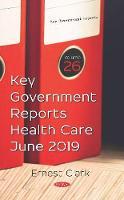 Key Government Reports. Volume 26: Health Care - June 2019 (Hardback)