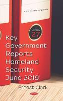 Key Government Reports. Volume 27: Homeland Security - June 2019 (Hardback)