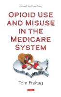 Opioid Use and Misuse in the Medicare System (Hardback)