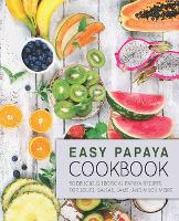 Easy Papaya Cookbook: 50 Delicious Tropical Papaya Recipes for Soups, Salsas, Jams, and Much More (Paperback)