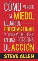 Como vencer el miedo, dejar de procrastinar y convertirse en una persona de accion: Metodo practico para eliminar la procrastinacion y cambiar cualquier habito - Exito Y Productividad Sin Limites 1 (Paperback)