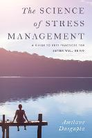 The Science of Stress Management: A Guide to Best Practices for Better Well-Being (Hardback)