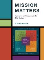 Mission Matters: Relevance and Museums in the 21st Century - American Alliance of Museums (Hardback)