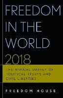Freedom in the World 2018: The Annual Survey of Political Rights and Civil Liberties - Freedom in the World (Paperback)