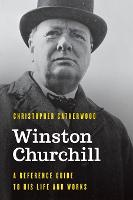 Winston Churchill: A Reference Guide to His Life and Works - Significant Figures in World History (Hardback)