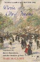 Paris, City of Dreams: Napoleon III, Baron Haussmann, and the Creation of Paris (Hardback)