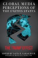 Global Media Perceptions of the United States: The Trump Effect (Hardback)