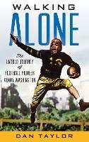 Walking Alone: The Untold Journey of Football Pioneer Kenny Washington (Hardback)