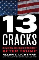 Thirteen Cracks: Repairing American Democracy after Trump (Hardback)