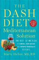 The DASH Diet Mediterranean Solution: The Best Eating Plan to Control Your Weight and Improve Your Health for Life (Hardback)