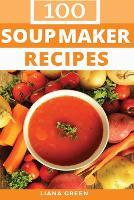 100 Soup Maker Recipes