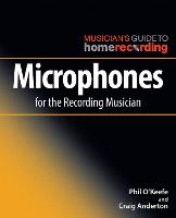 Microphones for the Recording Musician - The Musician's Guide to Home Recording (Paperback)