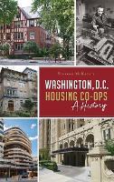 Washington, D.C. Housing Co-Ops: A History (Hardback)
