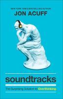 Soundtracks: The Surprising Solution to Overthinking (Hardback)