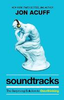 Soundtracks: The Surprising Solution to Overthinking (Paperback)