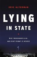 Lying in State: Why Presidents Lie -- And Why Trump Is Worse (Hardback)