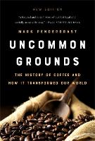 Uncommon Grounds (New edition): The History of Coffee and How It Transformed Our World (Paperback)