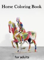 Horse Coloring Book for Adults: Creative Horses, Stress Relieving Patterns For Relaxation, Adult Coloring Books Horses (Hardback)