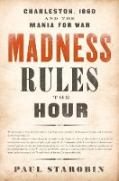Madness Rules the Hour: Charleston, 1860, and the Mania for War (Paperback)