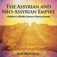 The Assyrian and Neo-Assyrian Empire - Children's Middle Eastern History Books (Paperback)