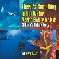 There's Something in the Water! - Marine Biology for Kids - Children's Biology Books (Paperback)