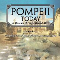 Pompeii Today: A Museum of People Buried Alive - Archaeology Quick Guide - Children's Archaeology Books (Paperback)