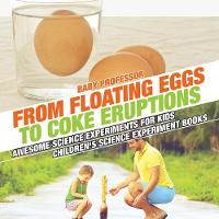 From Floating Eggs to Coke Eruptions - Awesome Science Experiments for Kids - Children's Science Experiment Books (Paperback)