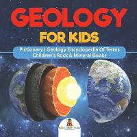 Geology For Kids - Pictionary - Geology Encyclopedia Of Terms - Children's Rock & Mineral Books (Paperback)