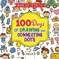 Drawing Book for Kids 6-8. 100 Days of Drawing and Connecting Dots. The One Activity Per Day Promise for Improved Mental Acuity (All Things Not Living Edition) (Paperback)