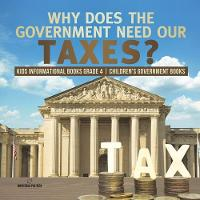 Why Does the Government Need Our Taxes? - Kids Informational Books Grade 4 - Children's Government Books