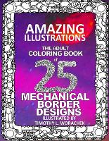 Amazing Illustrations-25 Mechanical Border Designs: The Adult Coloring Book (Paperback)