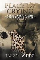 Place of Crying: Inkaba Yakho Iphi? (Where Is Your Navel?) (Paperback)