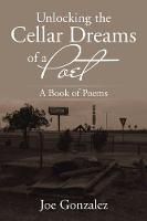 Unlocking the Cellar Dreams of a Poet: A Book of Poems (Paperback)