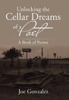 Unlocking the Cellar Dreams of a Poet: A Book of Poems (Hardback)