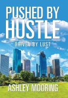 Pushed by Hustle: Driven by Lust (Hardback)