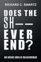 Does the Sh-- Ever End?: An Inside Look at an Alcoholic (Paperback)