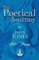The Poetical Journey 100+ Poems By Jason Jones (Paperback)